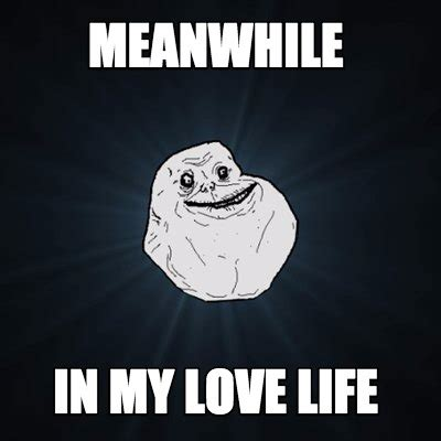 Love Of My Life Meme - love of my life meme 28 images how s it going with you