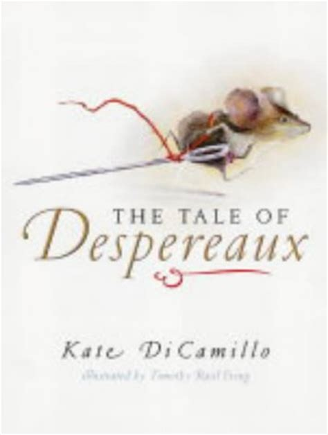 tale of despereaux being 0744598699 librarika the tale of despereaux being the story of a mouse a princess some soup and a spool