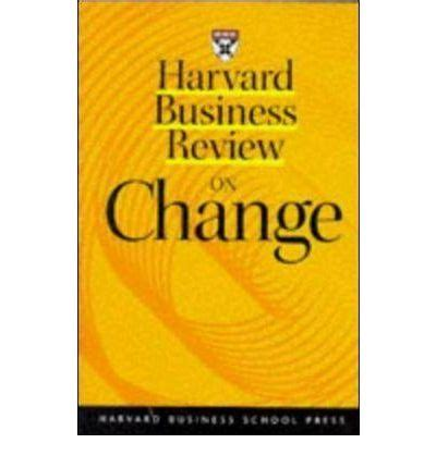 Harvard Mba Loans by Quot Harvard Business Review Quot On Change Harvard Business