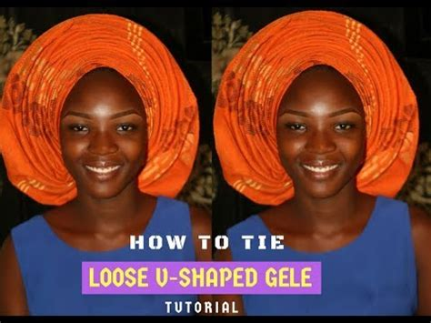 tutorial video on how to tie gele how to tie v shaped loose pleated gele tutorial youtube