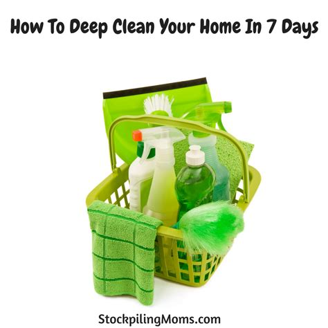 how to deep clean house how to deep clean your home in 7 days