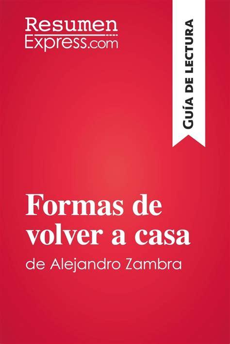 libro formas de volver a formas de volver a casa de alejandro zambra gu 237 a de lectura 187 resumenexpress com una nueva