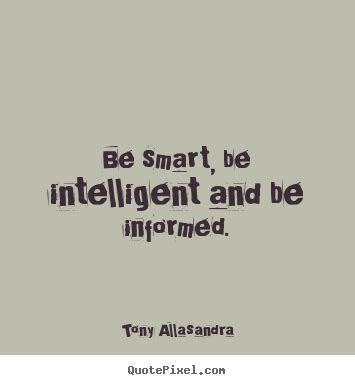 Smart Quotes Quotes About Inspirational Be Smart Be Intelligent And