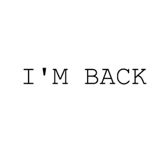 I M Back i m back after quitting the it in the water