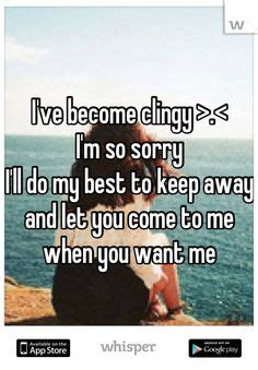 Apology Letter To Boyfriend For Being Clingy Sorry For Being Clingy Quotes Quotesgram