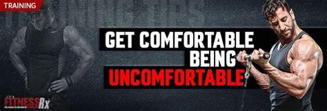 get comfortable get comfortable being uncomfortable fitnessrx for men