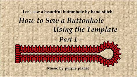 How To Sew A Buttonhole Using The Template Part 1 Youtube How To Template