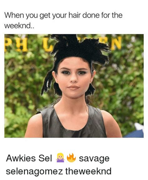 The Weeknd Hair Meme - when you get your hair done for the weeknd awkies sel