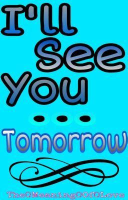 see you tomorrow i you books i ll see you tomorrow part 2 wattpad