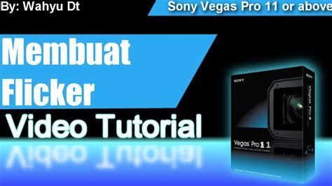 tutorial membuat video dengan sony vegas video tutorial cara membuat flicker di sony vegas youtube