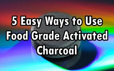 Activated Charcoal Thc Detox by 5 Easy Ways To Use Food Grade Activated Charcoal