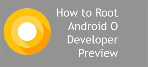 how to jailbreak an android root how to root device running on android o developer preview
