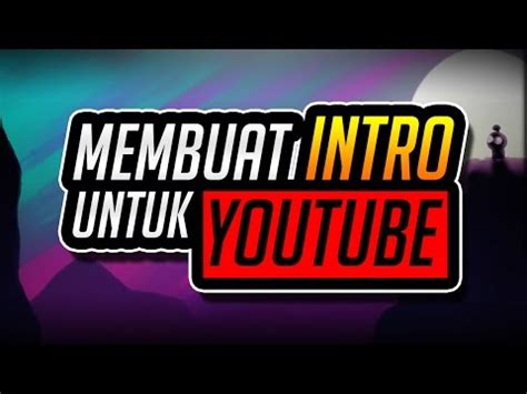 membuat intro video youtube cara membuat intro awal video youtube how to make ope