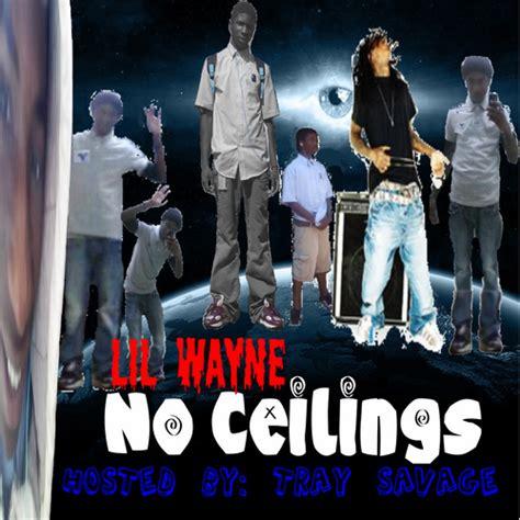 Lil Wayne No Ceilings Mixtape Free by Lil Wayne No Ceilings Hosted By Tray Savage Mixtape