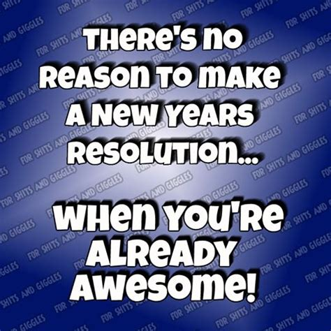 there s no reason to make a new year s resolution when you