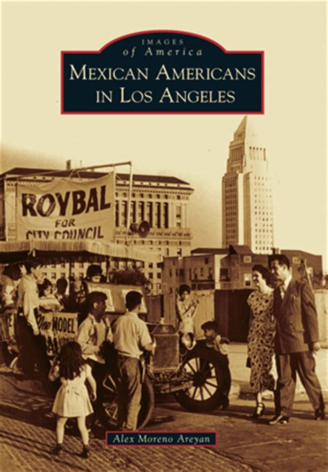 mexican americans in torrance images of america books mexican americans in los angeles by alex moreno areyan