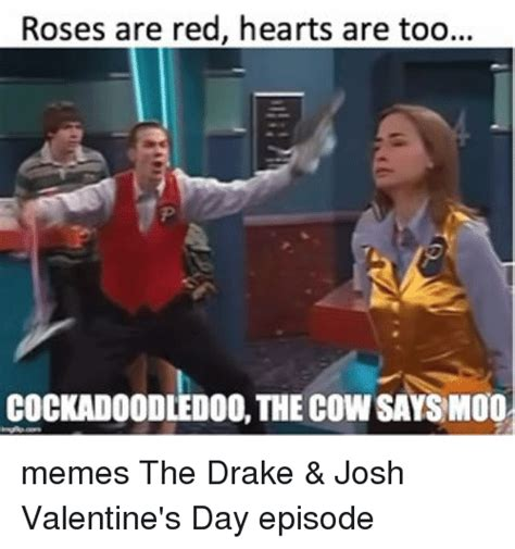 Drake Josh Memes - roses are red hearts are too cockadoooledoo the cowsays