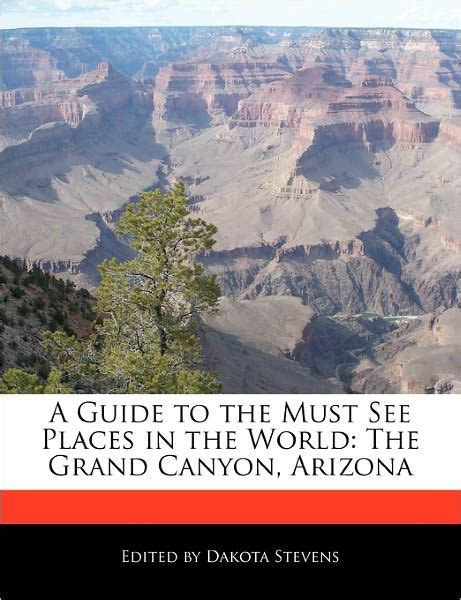 a guide to the must see places in the world the grand