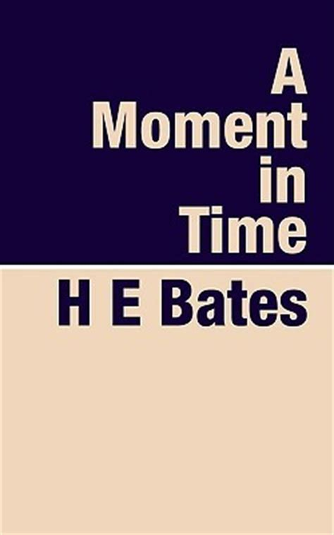a moment in time books a moment in time by h e bates reviews discussion