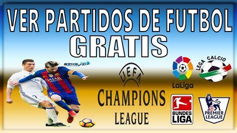 partidos de futbol en vivo gratis y resultados como ver partidos de futbol en vivo por internet gratis