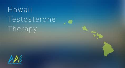 therapy hawaii hawaii testosterone therapy clinics aai clinic