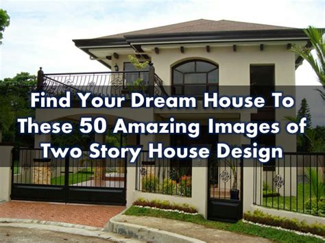 find your dream house find your dream house to these 50 amazing images of two