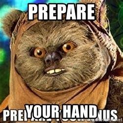 Prepare Your Anus Memes - prepare your anus ewok meme generator