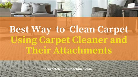 best way to clean carpet using carpet cleaner carpet cleaning machines