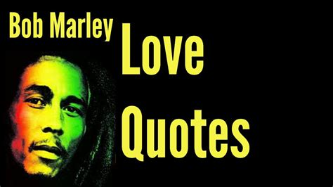 bob marley one love biography love quotes bob marley quote about love youtube