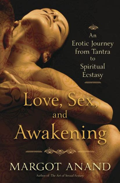 love sex and awakening an erotic journey from tantra to spiritual ecstasy love sex and awakening an erotic journey from tantra to
