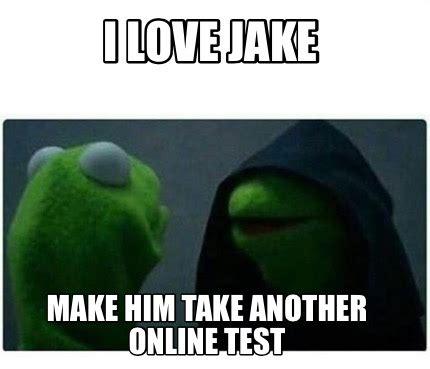 Make Memes Online - meme creator i love jake make him take another online