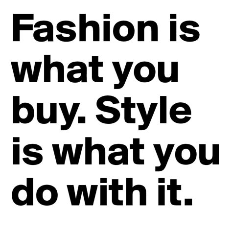 When Do You Buy by Fashion Is What You Buy Style Is What You Do With It