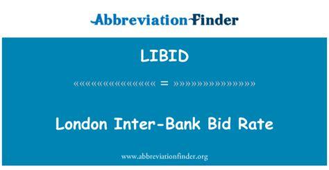 bid rate libid definici 243 n inter bank bid rate abreviatura