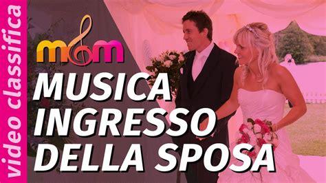 ingresso sposa musica canzoni per matrimonio migliore musica ingresso della