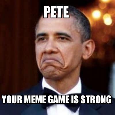 meme creator funny pete  meme game  strong meme