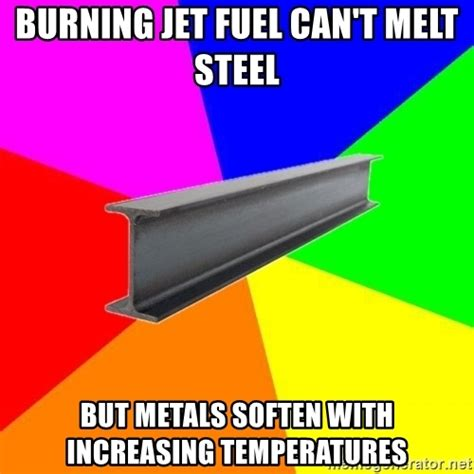 Jet Fuel Can T Melt Steel Memes - burning jet fuel can t melt steel but metals soften with increasing temperatures advice steel