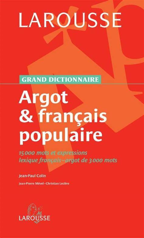 libro larousse grand dictionnaire livre grand dictionnaire de l argot et fran 231 ais populaire