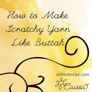 Like Buttah 2 by Like Bread How I Made Scratchy Yarn Like Buttah