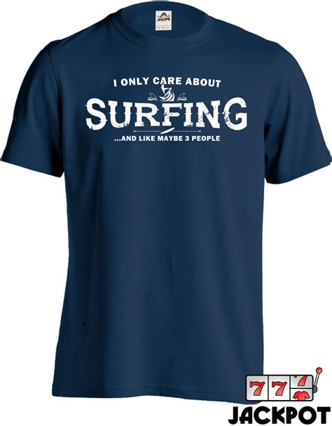 Tshirt Kaos Surfing 1 all i care about is surfing t shirt gifts for surfers surfing