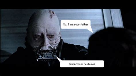 No Father Meme - no i am your father damn those neutrinos confused vader