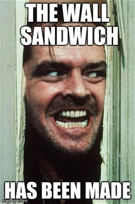 Sandwich Maker Meme - heres johnny meme imgflip