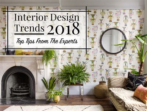home design trends 2018 interior design trends 2018 top tips from the experts