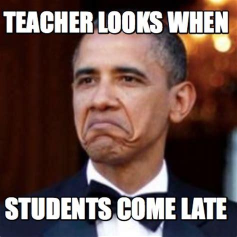 When Memes - meme creator teacher looks when students come late meme