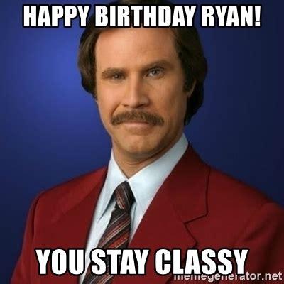 Ryan Meme Images - happy birthday ryan you stay classy anchorman birthday