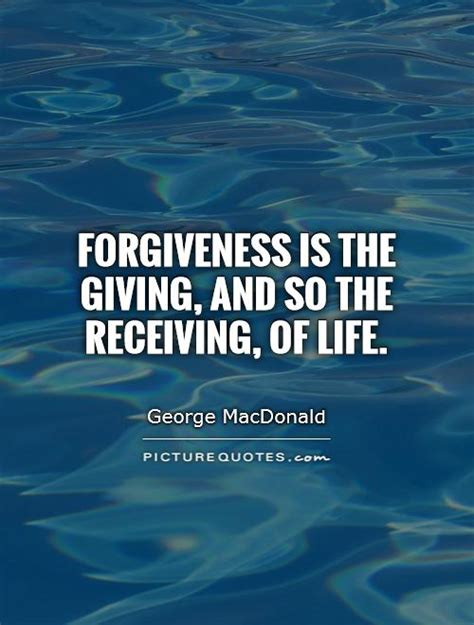 forgiveness quotes how to give and receive the power of forgiveness is the giving and so the receiving of life