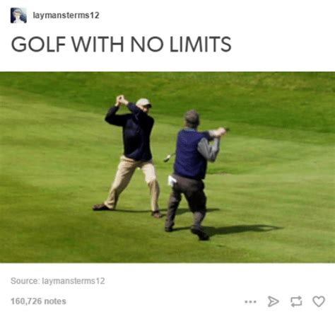 Funny Golf Memes - laymansterms12 golf with no limits source laymansterms 12