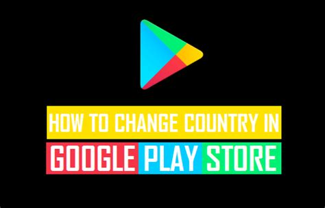 Where To Change Play Store Country How To Change Play Store Country On Android Phone