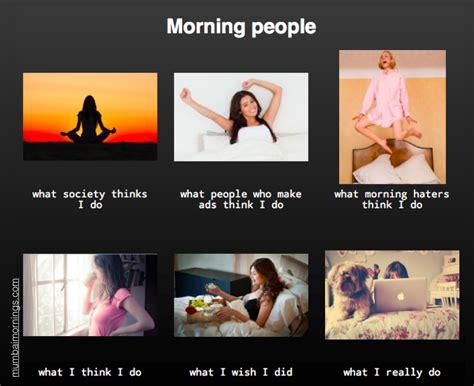 Morning People Meme - good morning people memes