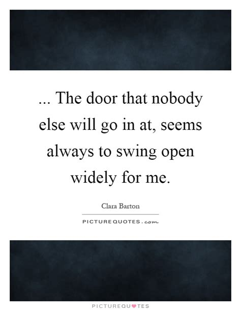 The Door That Nobody Else Will Go In At Seems Always To