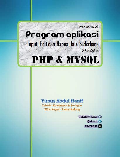 abdul kadir membuat aplikasi web dengan php dan database mysql modul membuat program aplikasi input edit dan hapus data